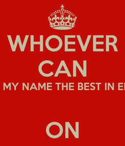 Poster: WHOEVER CAN SPELL MY NAME THE BEST IN EMOJIS  ON