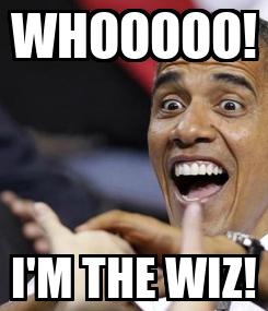 Poster: WHOOOOO! I'M THE WIZ!