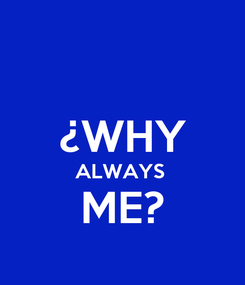 Poster:  ¿WHY ALWAYS  ME?
