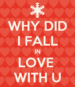 Poster: WHY DID I FALL IN LOVE  WITH U