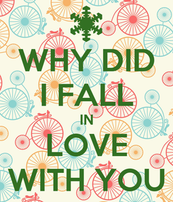 Poster: WHY DID I FALL IN LOVE WITH YOU
