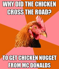Poster: WHY DID THE CHICKEN CROSS THE ROAD? TO GET CHICKEN NUGGET FROM MC DONALDS