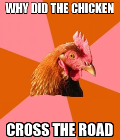 Poster: WHY DID THE CHICKEN  CROSS THE ROAD