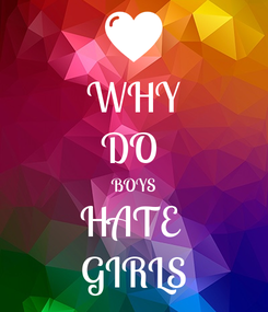 Poster: WHY DO  BOYS HATE  GIRLS