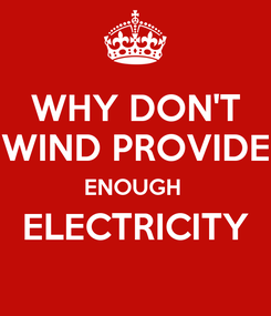 Poster: WHY DON'T WIND PROVIDE ENOUGH  ELECTRICITY