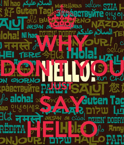 Poster: WHY DON'T YOU JUST  SAY HELLO