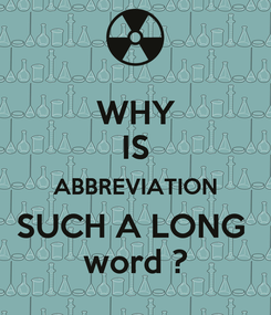 Poster: WHY IS ABBREVIATION SUCH A LONG  word ?