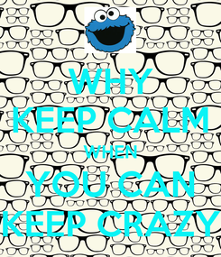Poster: WHY KEEP CALM WHEN YOU CAN KEEP CRAZY