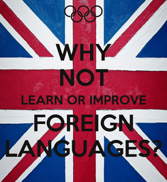 Poster: WHY NOT LEARN OR IMPROVE FOREIGN LANGUAGES?
