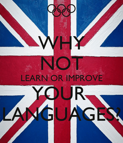 Poster: WHY NOT LEARN OR IMPROVE YOUR  LANGUAGES?