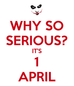 Poster: WHY SO SERIOUS? IT'S 1 APRIL