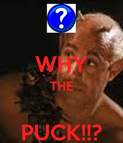 Poster:  WHY THE  PUCK!!?