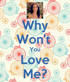 Poster: Why Won't  You Love Me?