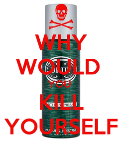 Poster: WHY WOULD  YOU  KILL YOURSELF