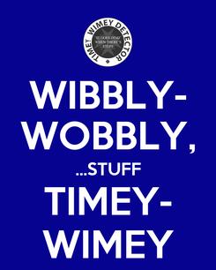 Poster: WIBBLY- WOBBLY, ...STUFF TIMEY- WIMEY