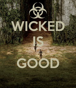 Poster: WICKED IS  GOOD