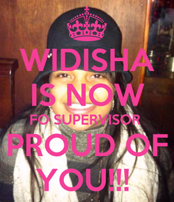 Poster: WIDISHA IS NOW FO SUPERVISOR  PROUD OF YOU!!!