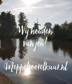 Poster:  Wij houden van jou!  Meppelvoorelkaar.nl