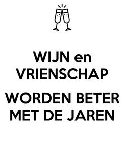 Poster: WIJN en VRIENSCHAP  WORDEN BETER MET DE JAREN