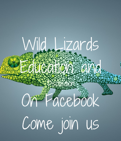 Poster: Wild Lizards Education and Discussion On Facebook Come join us