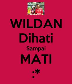 Poster: WILDAN Dihati Sampai MATI :*