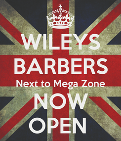 Poster: WILEYS BARBERS Next to Mega Zone NOW OPEN