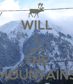Poster: WILL I GETT THE MOUNTAINS
