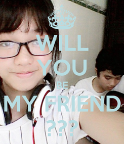 Poster: WILL YOU BE MY FRIEND ???