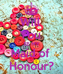 Poster: Will  You  BE MY Maid of  Honour?