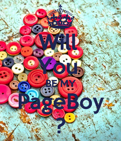 Poster: Will  You  BE MY PageBoy ?