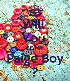 Poster: Will  You  BE MY Paige Boy ?