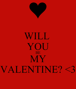 Poster: WILL  YOU BE MY VALENTINE? <3