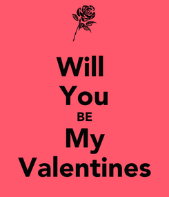 Poster: Will  You BE My Valentines