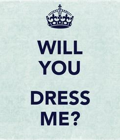 Poster: WILL YOU  DRESS ME?