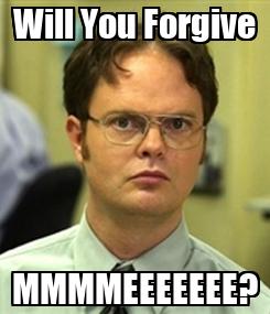 Poster: Will You Forgive MMMMEEEEEEE?