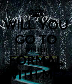 Poster: WILL YOU GO TO WINTER FORMAL WITH ME?