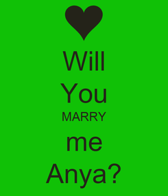 Poster: Will You MARRY me Anya?