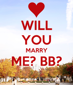 Poster: WILL YOU MARRY ME? BB?