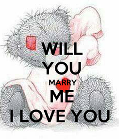 Poster:  WILL   YOU      MARRY   ME  I LOVE YOU