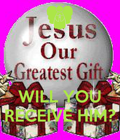 Poster:    WILL YOU RECEIVE HIM?