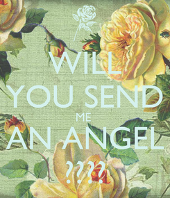 Poster: WILL YOU SEND ME  AN ANGEL ????