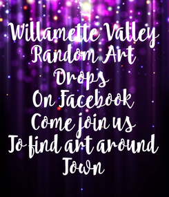 Poster: Willamette Valley Random Art Drops  On Facebook Come join us To find art around Town