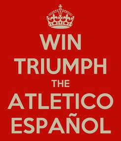 Poster: WIN TRIUMPH THE ATLETICO ESPAÑOL