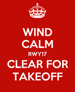 Poster: WIND CALM RWY17 CLEAR FOR TAKEOFF