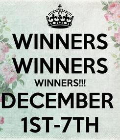 Poster: WINNERS WINNERS WINNERS!!! DECEMBER  1ST-7TH