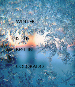 Poster: WINTER   IS THE  BEST IN   COLORADO