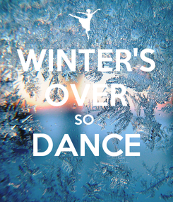 Poster: WINTER'S OVER SO  DANCE