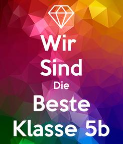 Poster: Wir  Sind Die Beste Klasse 5b