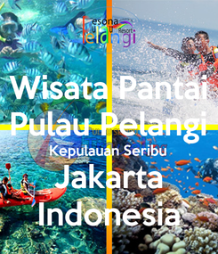 Poster: Wisata Pantai Pulau Pelangi Kepulauan Seribu Jakarta Indonesia