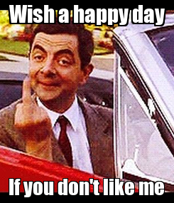 Poster: Wish a happy day If you don't like me